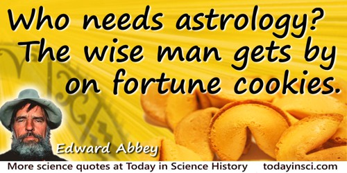 Edward Abbey quote: Who needs astrology? The wise man gets by on fortune cookies.