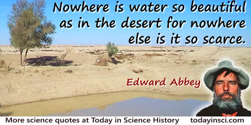 Edward Abbey quote: And nowhere is water so beautiful as in the desert for nowhere else is it so scarce. By definition.