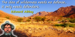 Edward Abbey quote: The idea of wilderness needs no defense, it only needs defenders.
