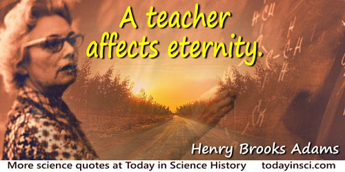 Henry Brooks Adams quote: A teacher affect eternity