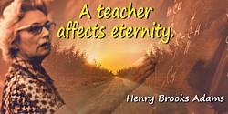 Henry Brooks Adams quote: A teacher affect eternity