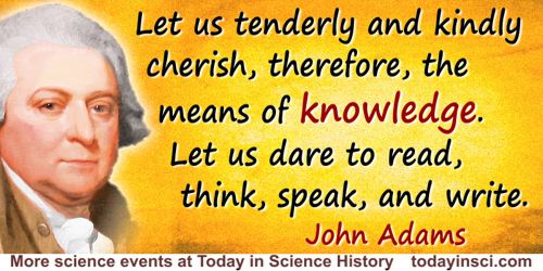John Adams quote: Let us tenderly and kindly cherish, therefore, the means of knowledge. Let us dare to read, think, speak, and
