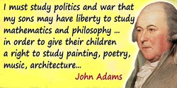 John Adams quote: The science of government is my duty. … I must study politics and war that my sons may have liberty to study