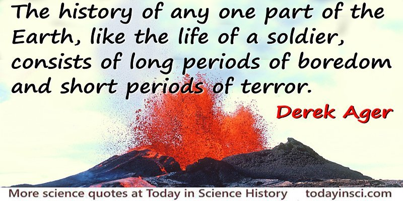 Derek Ager quote The earth, like the life of a soldier