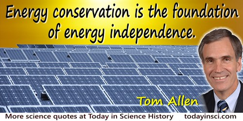 Tom Allen quote: Energy conservation is the foundation of energy independence.