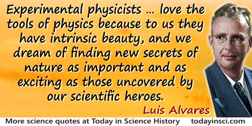 Luis W. Alvarez quote: Most of us who become experimental physicists do so for two reasons; we love the tools of physics because