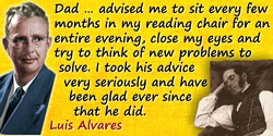 Luis W. Alvarez quote: Dad [Walter C. Alvarez] … advised me to sit every few months in my reading chair for an entire evening, c