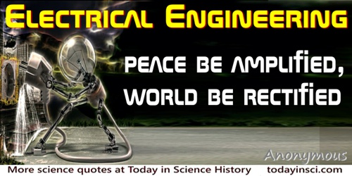 Anonymous quote: Electrical Engineering: Peace be amplified, world be rectified.