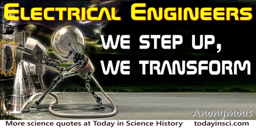 Anonymous quote: Electrical Engineers: We step up, We Transform.
