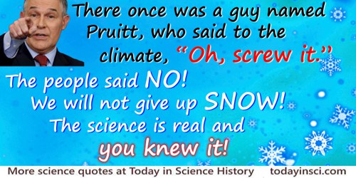 "Anonymous quote: There once was a guy named Pruitt / Who said to the climate ""Oh, screw it."" / The people said NO! / We will no"