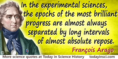 François Arago quote: In the experimental sciences, the epochs of the most brilliant progress are almost always separated by lon