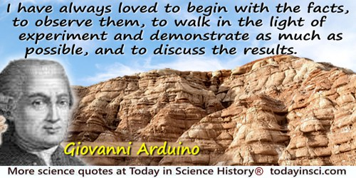 Giovanni Arduino quote: I have always loved to begin with the facts, to observe them, to walk in the light of experiment and dem