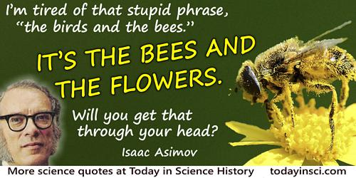 Isaac Asimov quote It's the bees and the flowers.