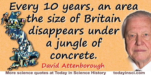 David Attenborough quote: Every 10 years, an area the size of Britain disappears under a jungle of concrete.