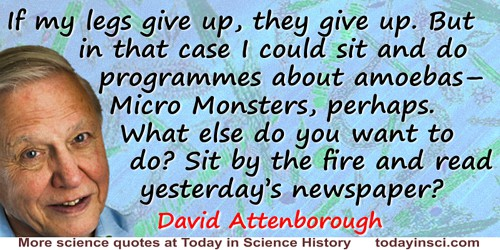 David Attenborough quote: If my legs give up, they give up. But in that case I could sit and do programmes about amoebas—Micro M