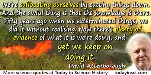 David Attenborough quote: We're suffocating ourselves by cutting things down. And the awful thing is