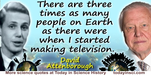 David Attenborough quote: You've got to be fairly solemn [about the environment]. I mean the mere notion that there are three ti