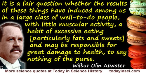 Wilbur Olin Atwater quote: It is a fair question whether the results of these things have induced among us in a large class of w