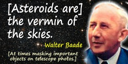 Walter Baade quote: [Asteroids are] the vermin of the skies.[Asteroids can block objects of interest on astronomical photographs