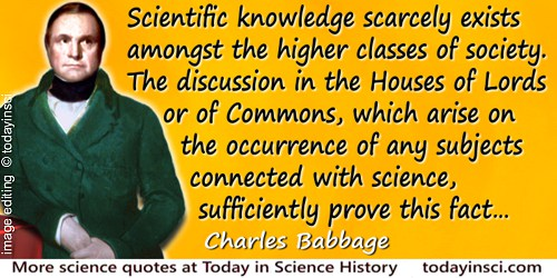 Charles Babbage quote: Scientific knowledge scarcely exists amongst the higher classes of society. The discussion in the Houses