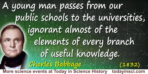 Charles Babbage quote: A young man passes from our public schools to the universities, ignorant almost of the elements of every