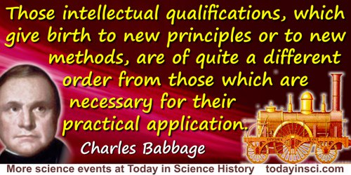Charles Babbage quote: Those intellectual qualifications, which give birth to new principles or to new methods, are of quite a d