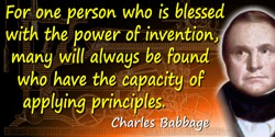 Charles Babbage quote: For one person who is blessed with the power of invention, many will always be found who have the capacit