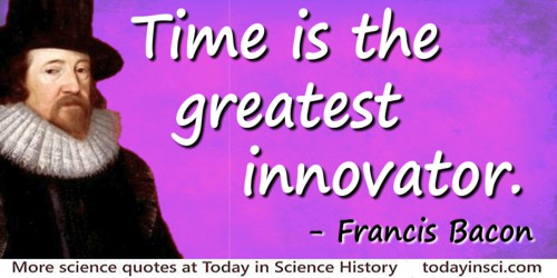 Francis Bacon quote: Time is the greatest innovator.