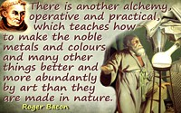 Roger Bacon quote  there is another alchemy
