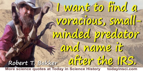 Robert T. Bakker quote: I want to find a voracious, small-minded predator and name it after the IRS