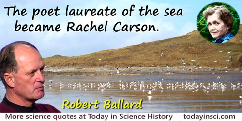 Robert Ballard quote: The poet laureate of the sea became Rachel Carson.