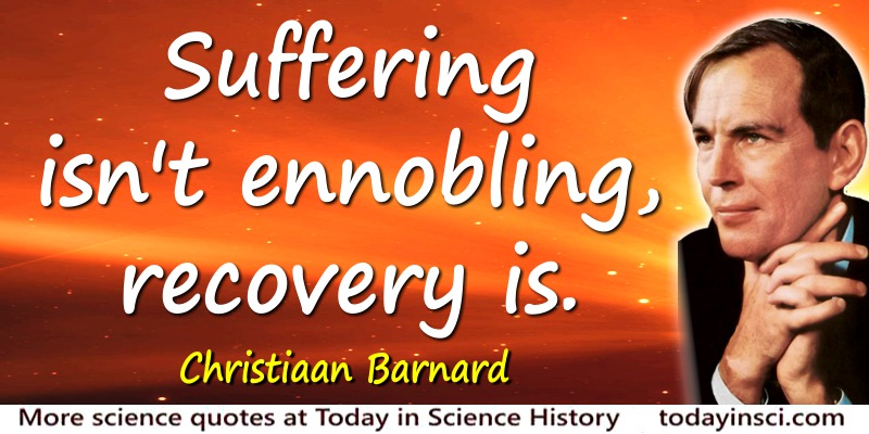 Christiaan Barnard quote: Suffering isn't ennobling, recovery is.