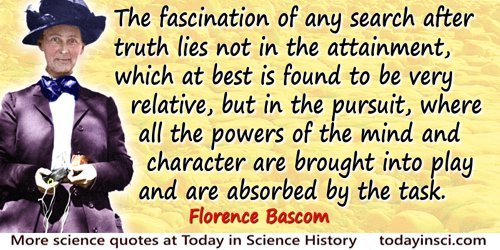Florence Bascom quote: The fascination of any search after truth lies not in the attainment, which at best is found to be very r