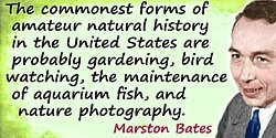 Marston Bates quote The commonest forms of amateur natural history