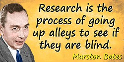 Marston Bates quote Research is the process of going up alleys