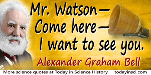 Alexander Graham Bell quote Mr. Watson—Come here