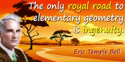 Eric Temple Bell quote: The only royal road to elementary geometry is ingenuity.
