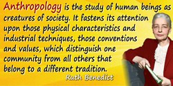 Ruth Benedict quote: Anthropology is the study of human beings as creatures of society. It fastens its attention upon those phys
