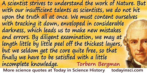 Torbern Olof Bergman quote: A scientist strives to understand the work of Nature. But with our insufficient talents as scientist