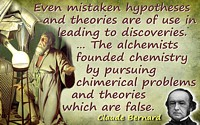 Claude Bernard quote The alchemists founded chemistry