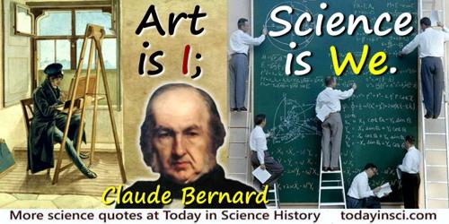 Claude Bernard quote: Art is I; science is we.