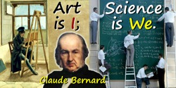 Claude Bernard quote: Art is I; science is we.