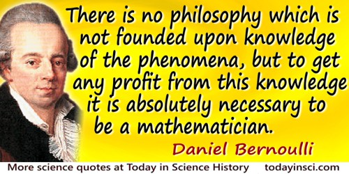 Daniel Bernoulli quote: There is no philosophy which is not founded upon knowledge of the phenomena, but it is absolutely necess