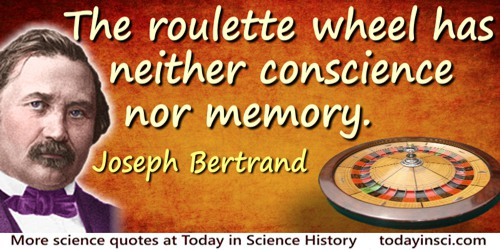 Joseph Bertrand quote: The roulette wheel has neither conscience nor memory.