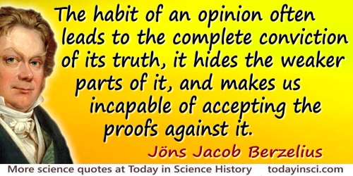 Jöns Jacob Berzelius quote: The habit of an opinion often leads to the complete conviction of its truth, it hides the weaker par