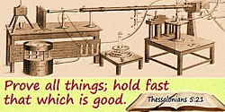 Bible quote: Prove all things; hold fast that which is good.