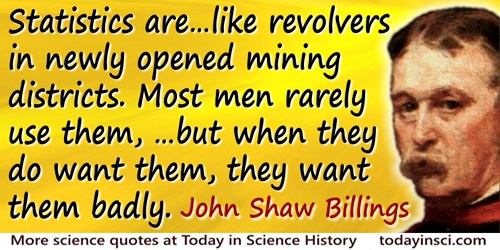 John Shaw Billings quote: Statistics are somewhat like old medical journals, or like revolvers in newly opened mining districts