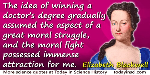 Elizabeth Blackwell quote: The idea of winning a doctor's degree gradually assumed the aspect of a great moral struggle, and the