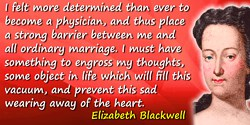 Elizabeth Blackwell quote: I felt more determined than ever to become a physician, and thus place a strong barrier between me an