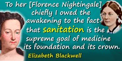 Elizabeth Blackwell quote: To her [Florence Nightingale] chiefly I owed the awakening to the fact that sanitation is the supreme